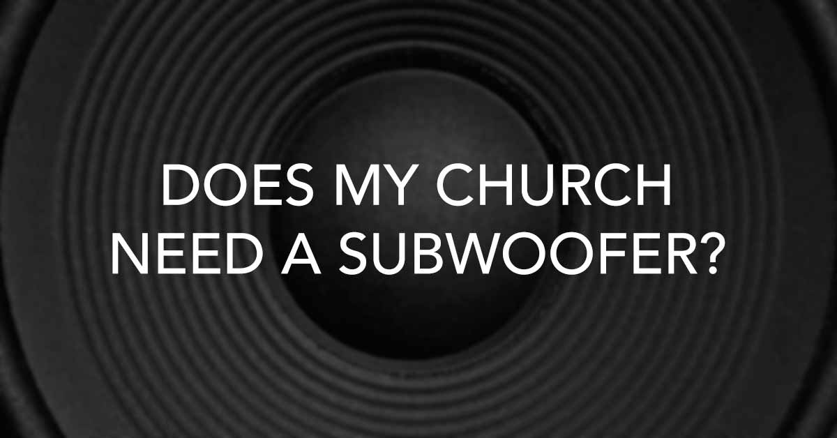 Does your church need a subwoofer?