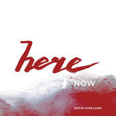 Here and Now - Eddie Kirkland
