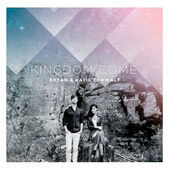 Kingdom Come - Bryan & Katie Torwalt