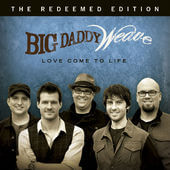 Love Come to Life - Big Daddy Weave