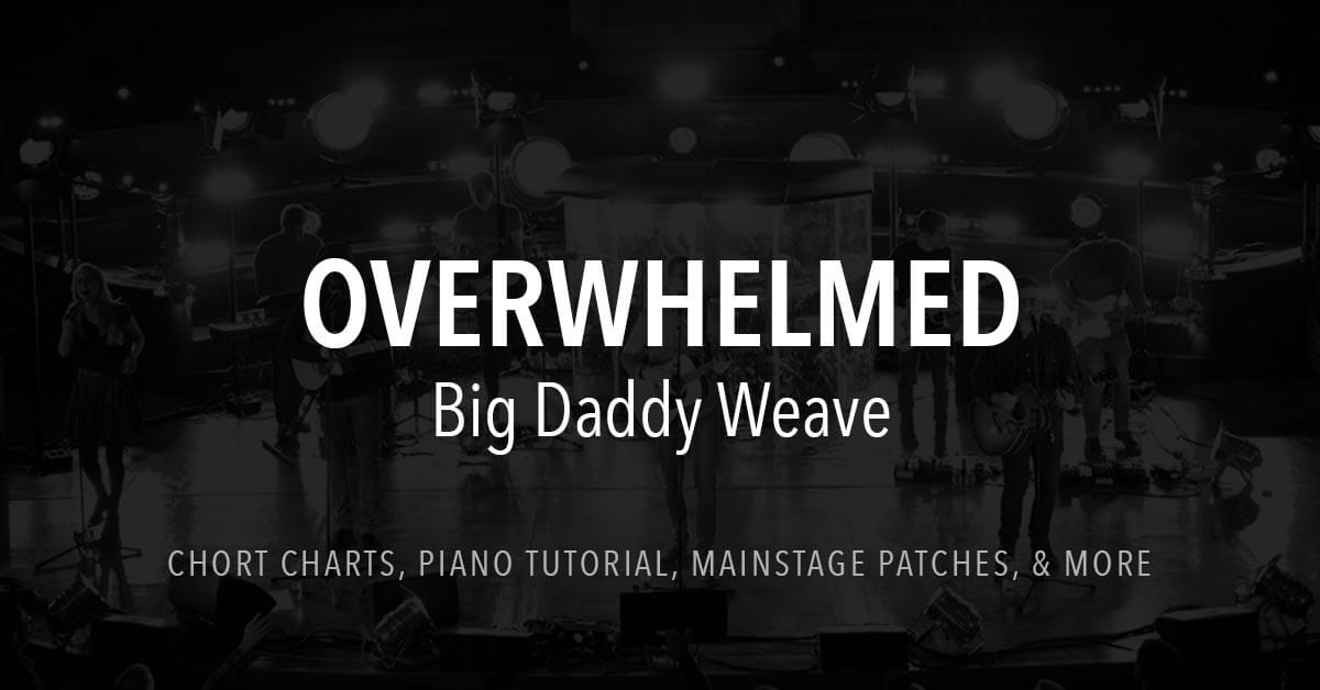 Overwhelmed - Lyrics & Chords - Big Daddy Weave
