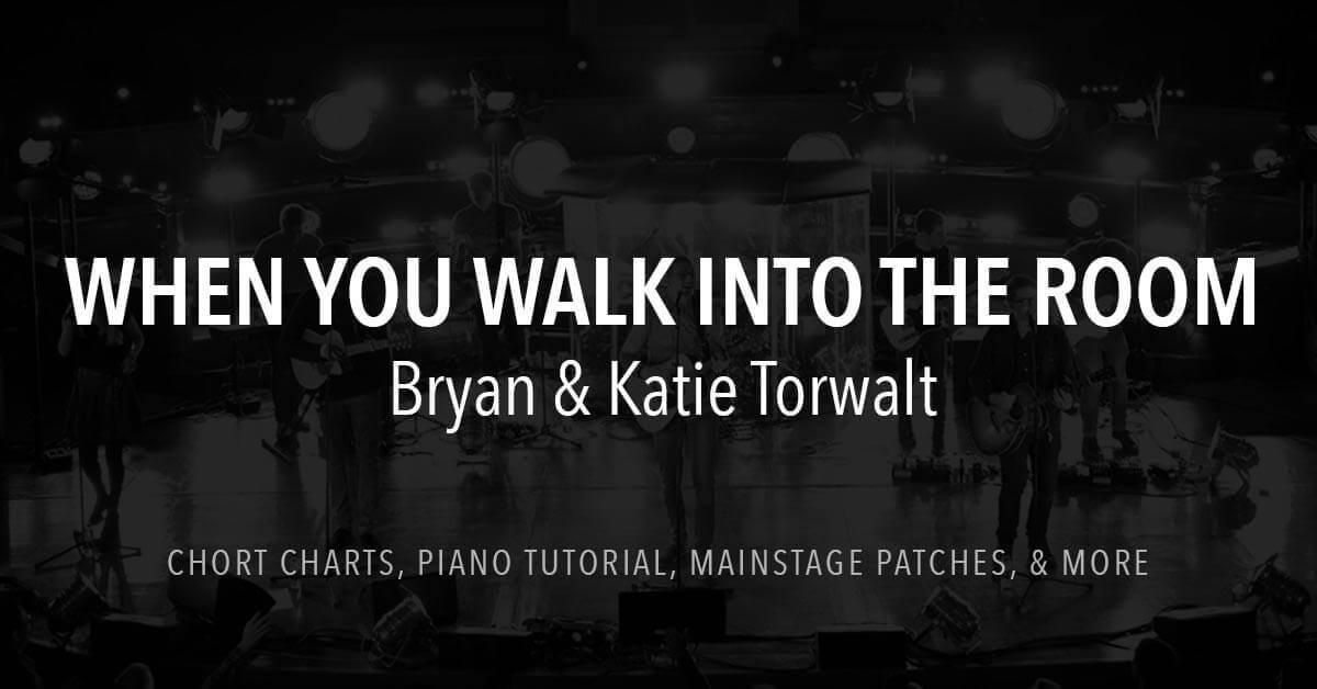 When You Walk Into the Room - Lyrics & Chords - Bryan & Katie Torwalt