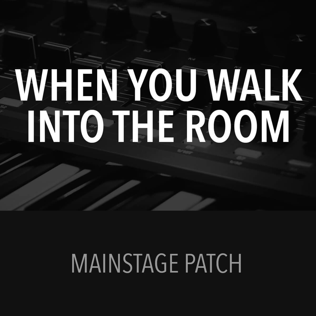 MainStage Patch - When You Walk Into the Room - Bryan & Katie Torwalt