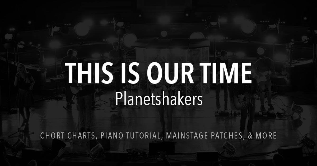 This Is Our Time Lyrics Chords Planetshakers