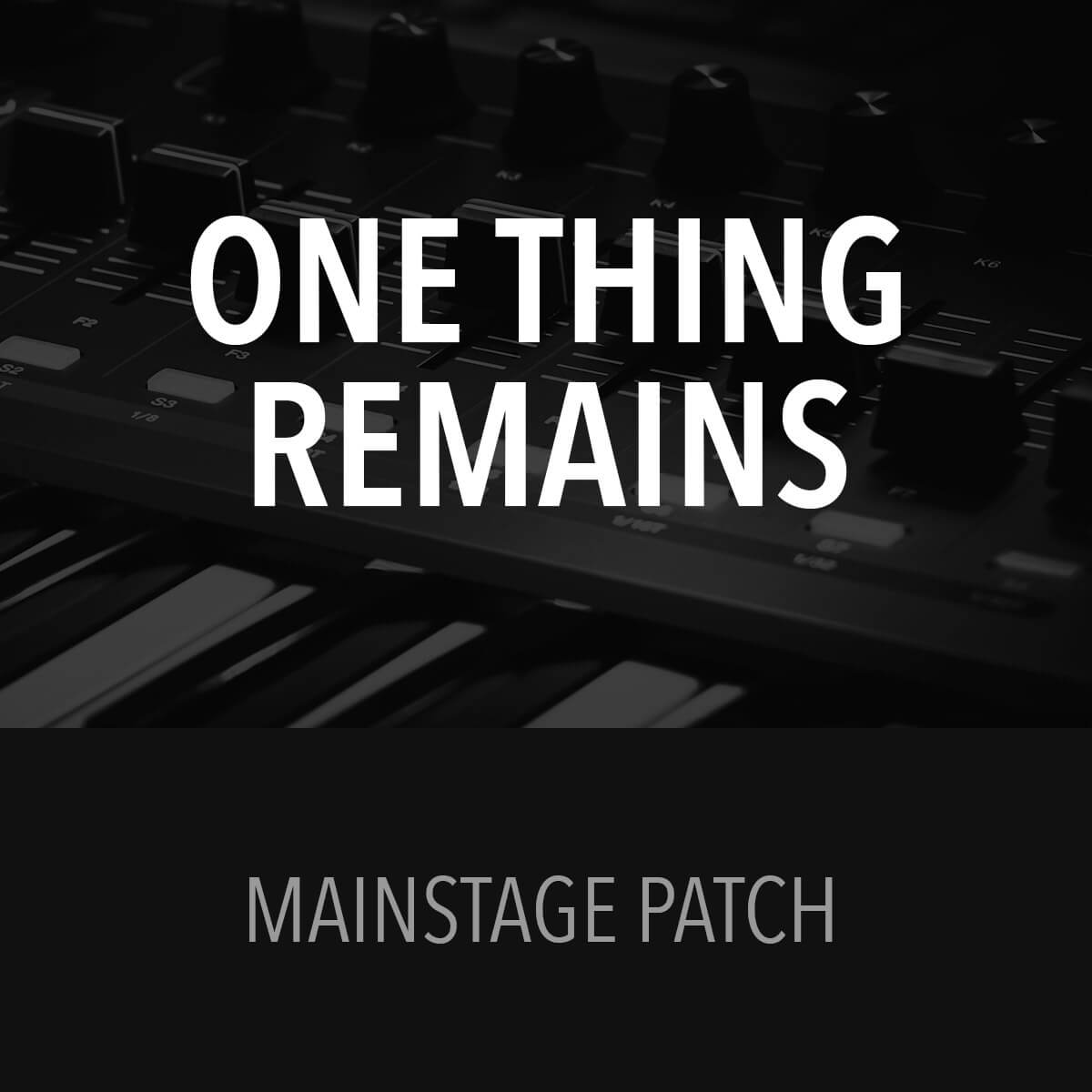MainStage Patch - One Thing Remains - Jesus Culture