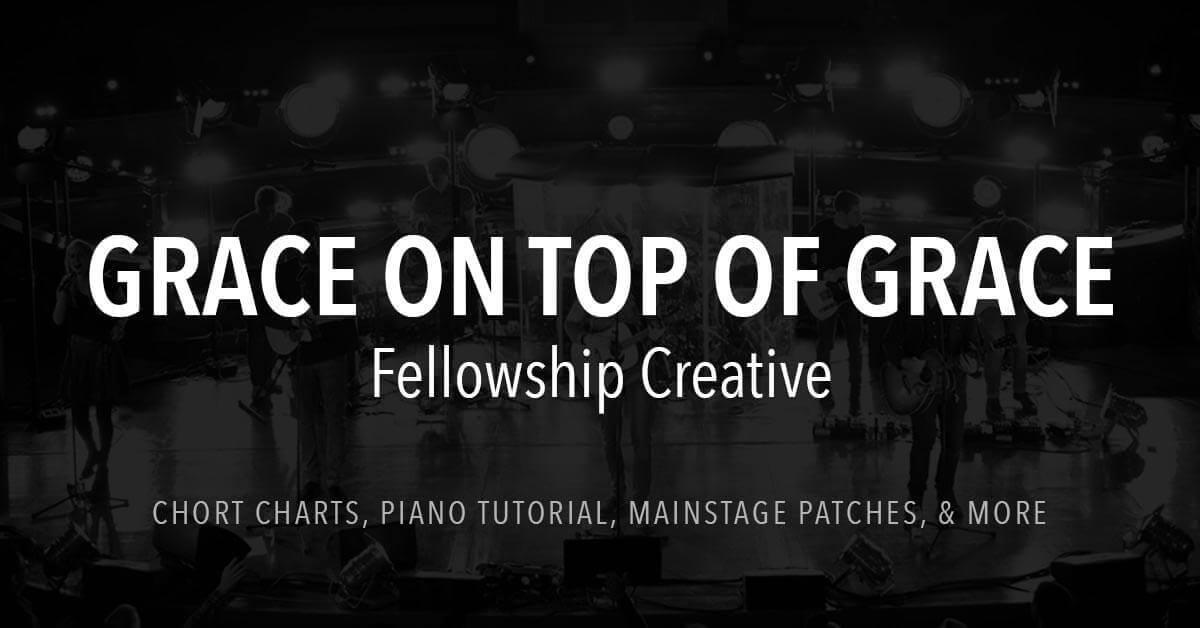 Grace On Top Of Grace Lyrics Chords Fellowship Creative