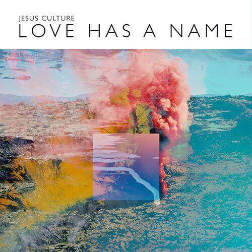 Love Has a Name - Jesus Culture