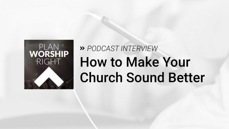 How To Make Your Church Sound Better [Podcast]