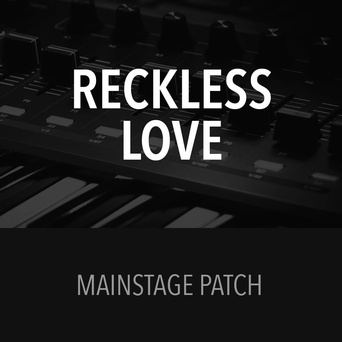 Reckless Love - MainStage Patch