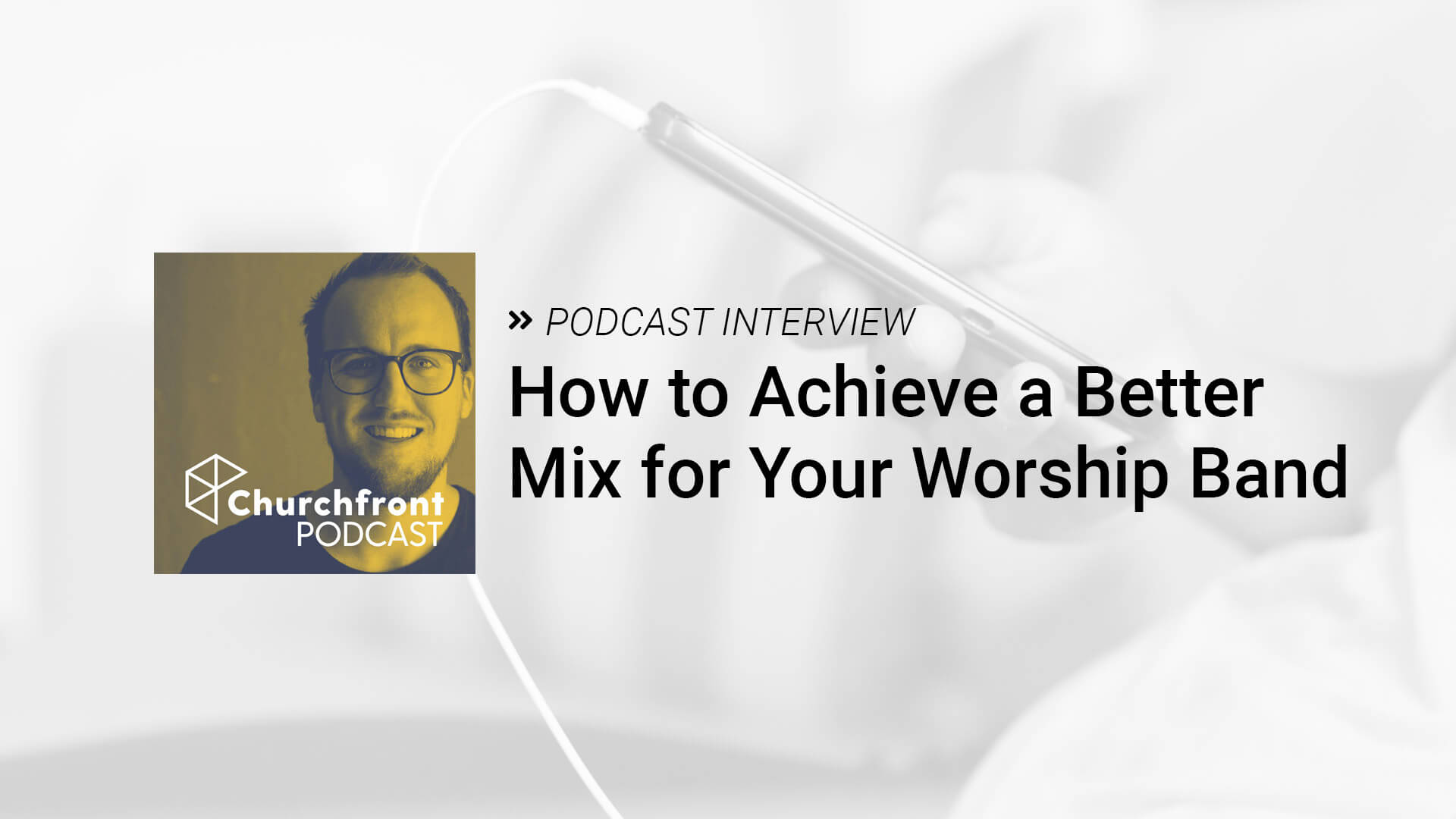 How to Achieve a Better Mix for Your Worship Band [Podcast]