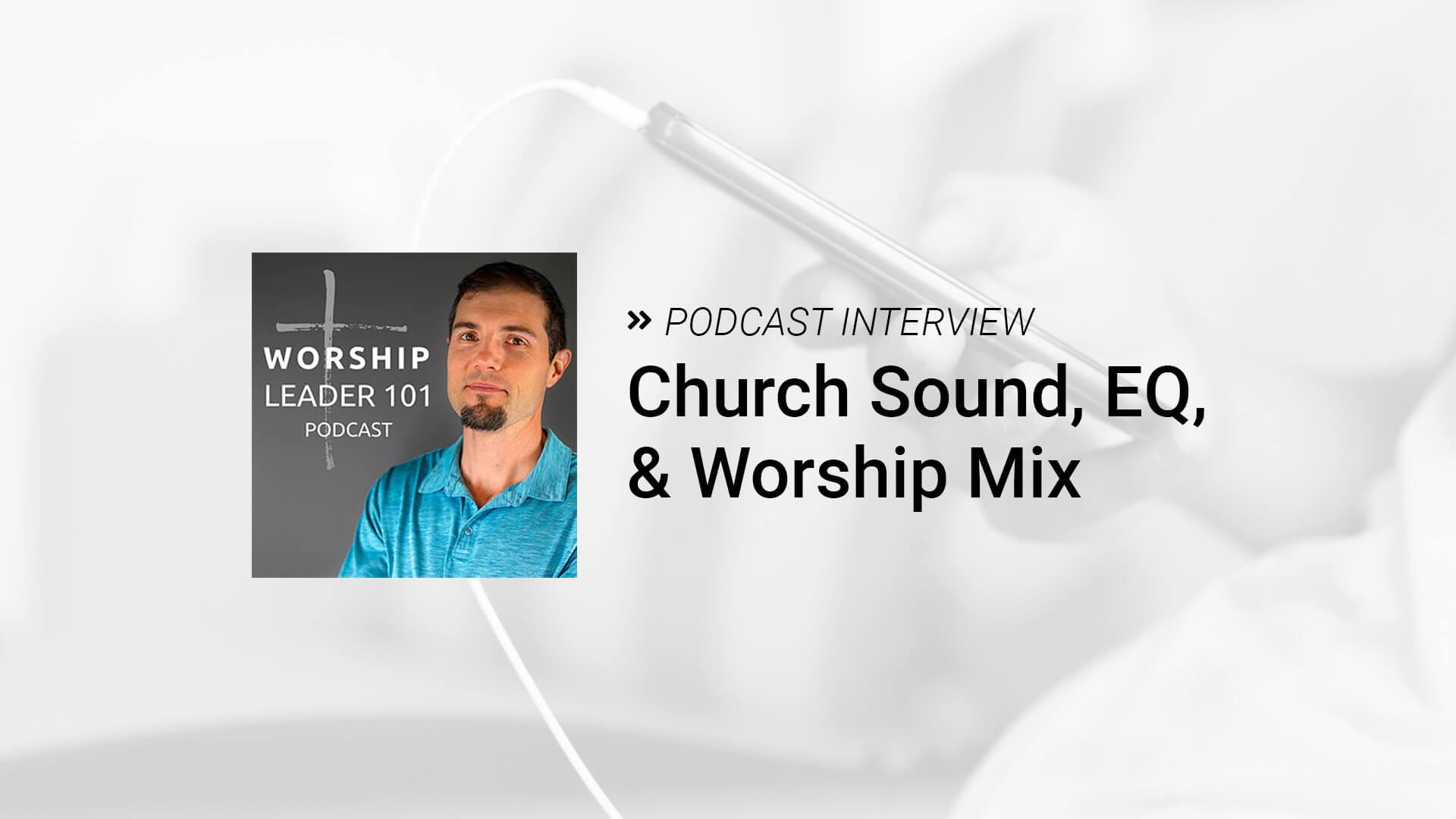 Church Sound, EQ, & Worship Mix [Podcast]