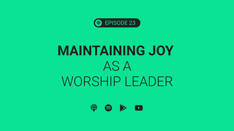 Ep 23: Maintaining Joy as a Worship Leader ft. John Montana