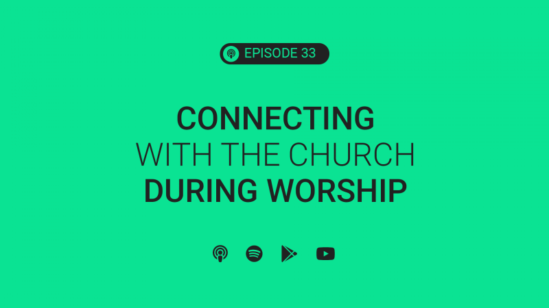 Ep 33: Connecting with the Church During Worship ft. Dustin Garret